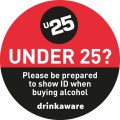 Under 25 please be prepared to show ID when buying alcohol drinkaware